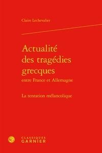 Claire Lechevalier - Actualité des tragédies grecques entre France et Allemagne - La tentation mélancolique.