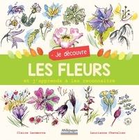 Claire Lecoeuvre et Laurianne Chevalier - Je découvre les fleurs et j'apprends à les reconnaître.