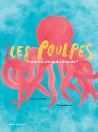 Claire Lecoeuvre et Pooya Abbasian - Les poulpes - Futurs maîtres du monde ?.