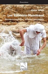 Claire Lefort - Les sabéens-Mandéens - Premiers baptistes, derniers gnostiques.