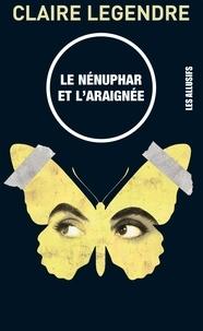 Claire Legendre - Le nénuphar et l'araignée.