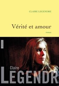 Claire Legendre - Vérité et amour - roman.