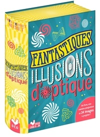 Claire Lelièvre et Jacques Lelièvre - Fantastiques illusions d'optique - Avec une caméra-projecteur.