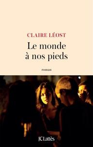 Claire Léost - Le monde à nos pieds.