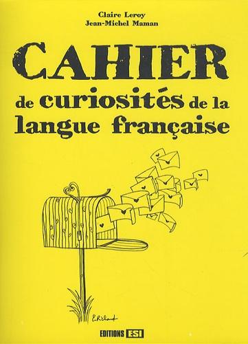 Claire Leroy et Jean-Michel Maman - Cahier de curiosités de la langue française.