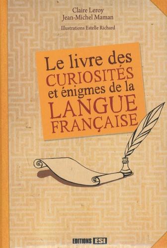 Claire Leroy et Jean-Michel Maman - Le livres des curiosités et énigmes de la langue française.