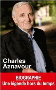 Claire Lescure - Charles Aznavour - Une légende hors du temps.