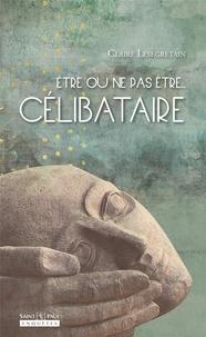 Claire Lesegretain - Etre ou ne pas être... célibataire.