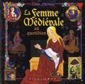 Claire Lhermey - La femme médiévale au quotidien.