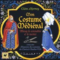 Claire Lhermey - Mon Costume Médiéval - Mieux le connaître et le recréer.