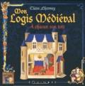 Claire Lhermey - Mon logis médiéval - A chacun son toit.
