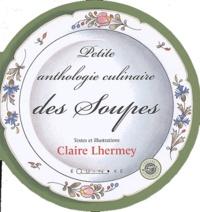 Claire Lhermey - Petite anthologie culinaire des soupes.