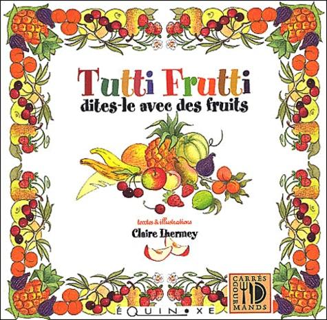 Claire Lhermey - Tutti Frutti, dites-le avec des fruits.
