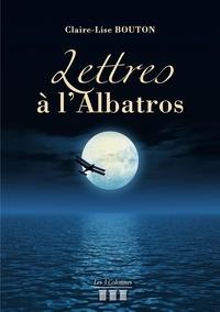 Claire-Lise Bouton - Lettres à l'Albatros.