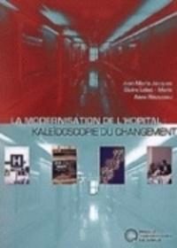 Claire Lobet-Maris et Anne Rousseau - La modernisation de l'hopital: kaleidoscopie du changement.