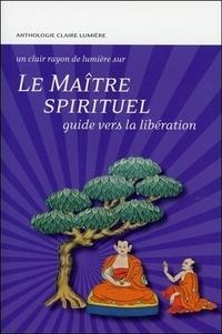 Claire Lumière - Le maître spirituel - Guide vers la libération.