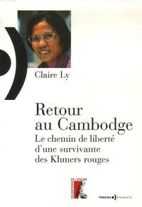 Claire Ly - Retour au Cambodge - Le chemin de liberté d'une survivante des Khmers rouges.