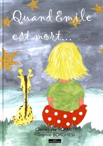 Claire-Lyse Schmitt et Sophie Borghesi - Quand Emile est mort....