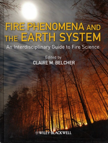 Claire-M Belcher - Fire Phenomena and the Earth System - An Interdisciplinary Guide to Fire Science.