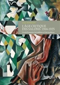 Claire Maingon - L'âge critique des salons : 1914-1925 - L'école française, la tradition et l'art moderne.