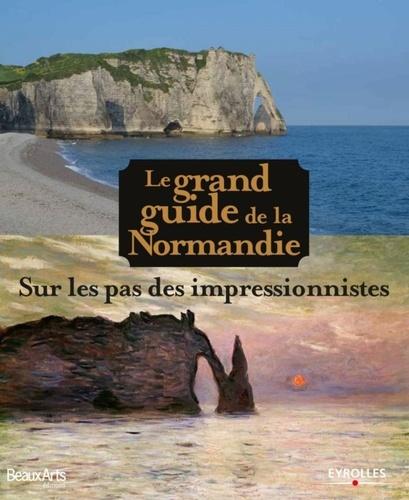 Claire Maingon et Hélène Rochette - Le grand guide de la Normandie - Sur les pas des impressionnistes.