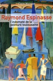 Claire Maingon - Raymond Espinasse, l'indompté de la peinture toulousaine.