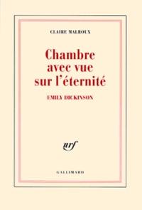 Claire Malroux - Chambre avec vue sur l'éternité - Emily Dickinson.