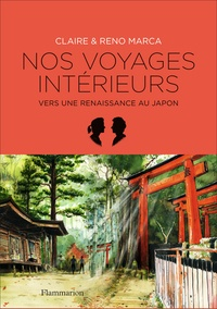 Claire Marca et Reno Marca - Nos voyages intérieurs - Vers une renaissance au Japon.