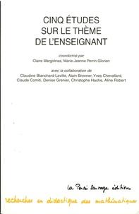 Claire Margolinas et Marie-Jeanne Perrin-Glorian - Cinq études sur le thème de l'enseignant.
