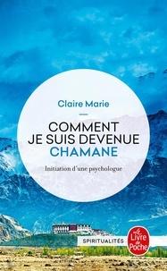Comment je suis devenue chamane- Initiation d'une psychologue - Claire Marie |