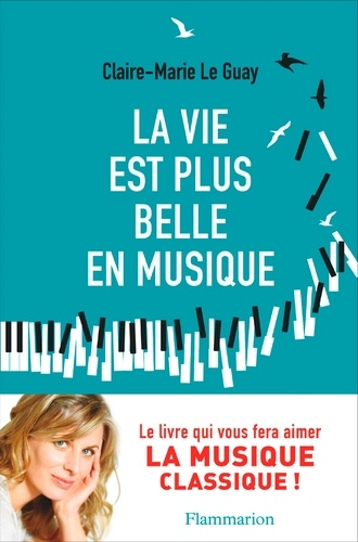 La vie est plus belle en musique - Claire-Marie Le Guay - Format PDF - 9782081421394 - 13,99 €