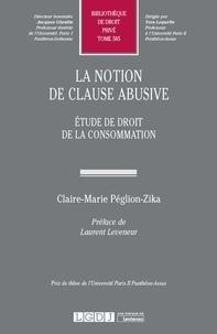 Claire-Marie Péglion-Zika - La notion de clause abusive - Etude de droit de la consommation.