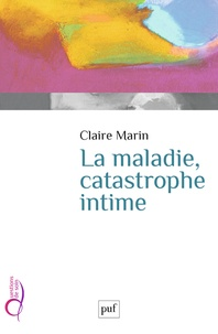 Claire Marin - La maladie, catastrophe intime.