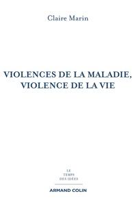 Claire Marin - Violences de la maladie, violence de la vie - 2e éd.
