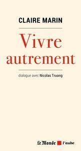 Claire Marin - Vivre autrement - Dialogue avec Nicolas Truong.