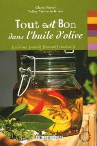 Claire Martel et Valery Maitre de Kroon - Tout est bon dans l'huile d'olive.