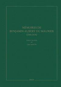 Claire Martin - Mémoires de Benjamin Aubery du Maurier - Ambassadeur protestant de Louis XIII (1566-1636).