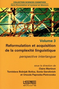 Claire Martinot et Tomislava Bosnjak Botica - Enonciation et syntaxe en discours - Volume 3, Reformulation et acquisition de la complexite linguistique. Perspective interlangue.