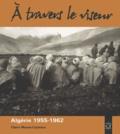 Claire Mauss-Copeaux - A travers le viseur - Images d'appelés en Algérie 1955-1962.