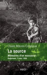 Claire Mauss-Copeaux - La source - Mémoires d'un message : Oudjehane, 11 mai 1956.