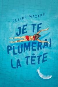 Claire Mazard - Je te plumerai la tête.