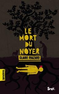 Claire Mazard - Le mort du noyer.