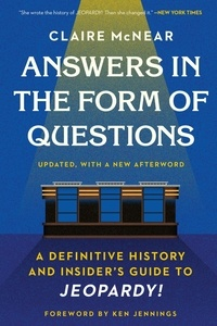 Claire McNear et Ken Jennings - Answers in the Form of Questions - A Definitive History and Insider's Guide to Jeopardy!.