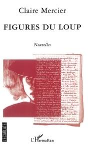 Claire Mercier - Figures du loup - Nouvelles.