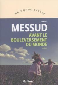 Claire Messud - Avant le bouleversement du monde.