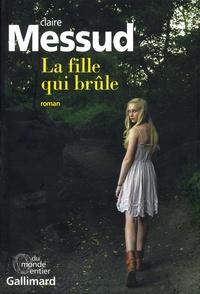 Claire Messud - La fille qui brûle.