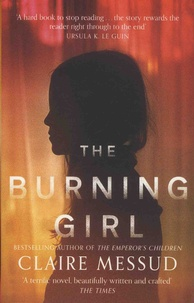 Claire Messud - The Burning Girl.