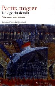 Claire Mestre - Partir, migrer - L'éloge du détour.