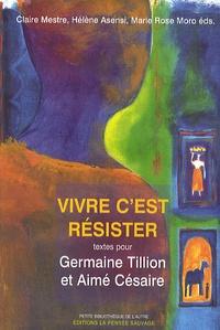 Claire Mestre et Hélène Asensi - Vivre c'est résister - Textes pour Germaine Tillion et Aimé Césaire.