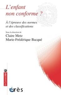 Claire Metz et Marie-Frédérique Bacqué - L'enfant non conforme ? - A l'épreuve des normes et des classifications.